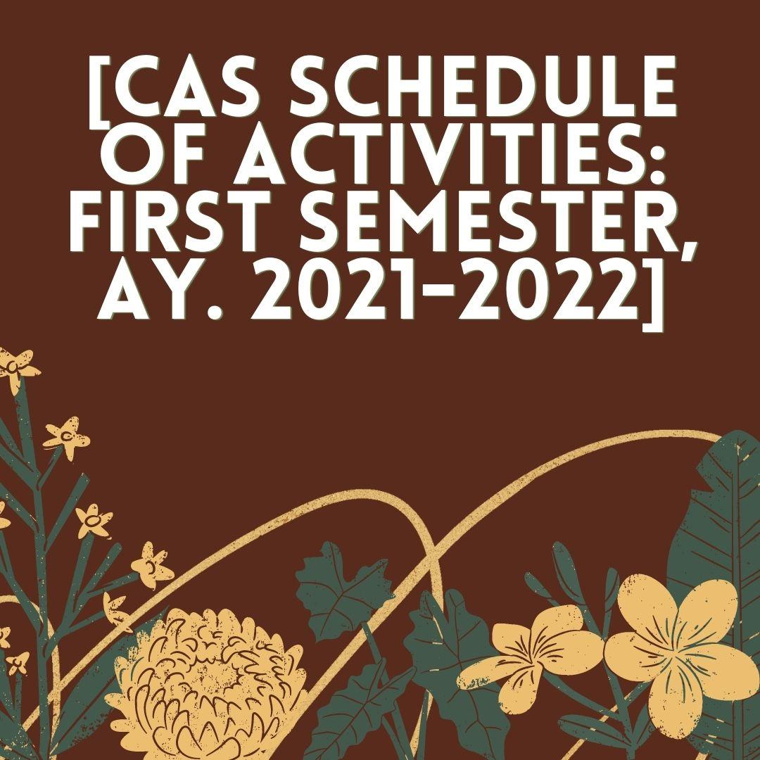 [CAS SCHEDULE OF ACTIVITIES: FIRST SEMESTER, AY. 2021-2022]