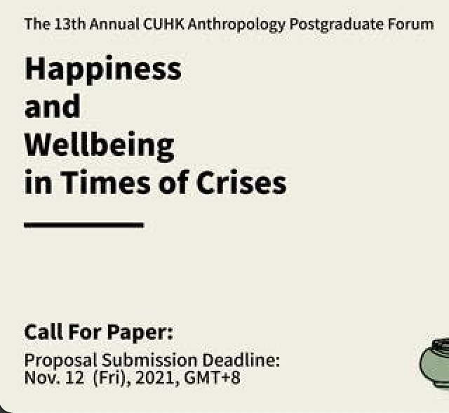 """[Call for Papers!] The 13th Annual CUHK Anthropology Postgraduate Student Forum: """"Happiness and Wellbeing in Times of Crises """""""